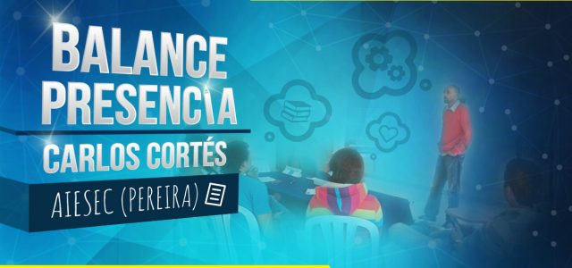 Balance presencia Carlos Cortés AIESEC (Pereira)