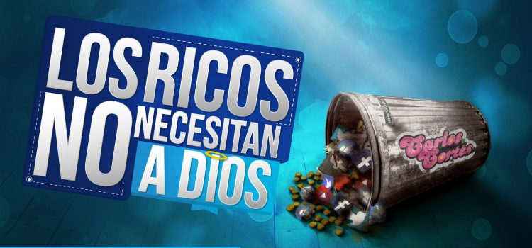 Los Ricos no necesitan a Dios
