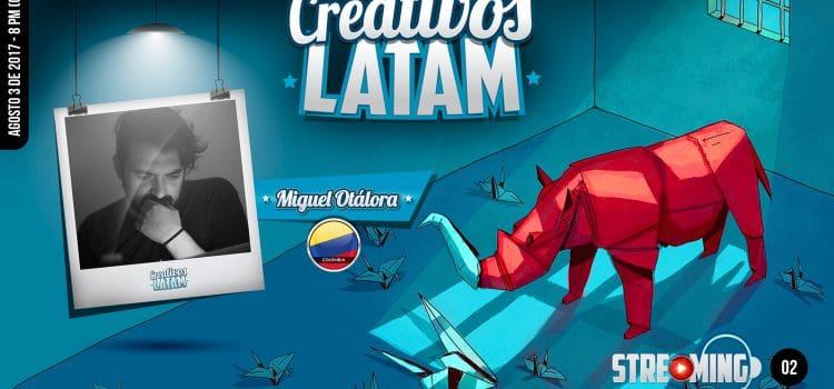 Creativos Latam. Streaming N°2. Miguel Otálora