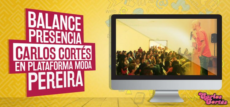 Balance presencia Carlos Cortés en Plataforma Moda Pereira 2014
