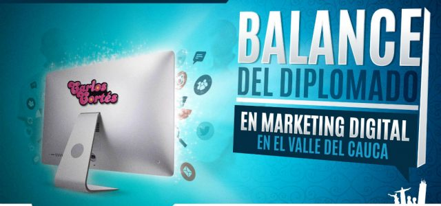 Balance presencia Carlos Cortés en Diplomado de Marketing Digital Comfenalco (Valle del Cauca)