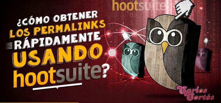 ¿Cómo obtener los permalinks rápidamente usando Hootsuite?