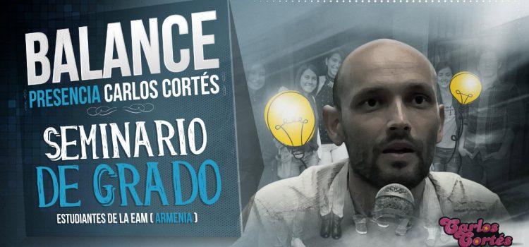 Balance presencia Carlos Cortés Seminario de Grado Estudiantes de la EAM (Armenia)