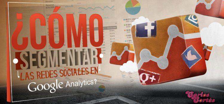 ¿Cómo segmentar las redes sociales en Google Analytics?