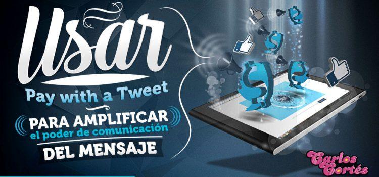 Usar Pay with a Tweet para amplificar el poder de comunicación del mensaje