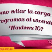 ¿Cómo evitar la carga de programas al encender Windows 10?