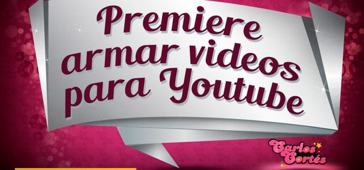 Armar pequeños videos con Premiere para Youtube