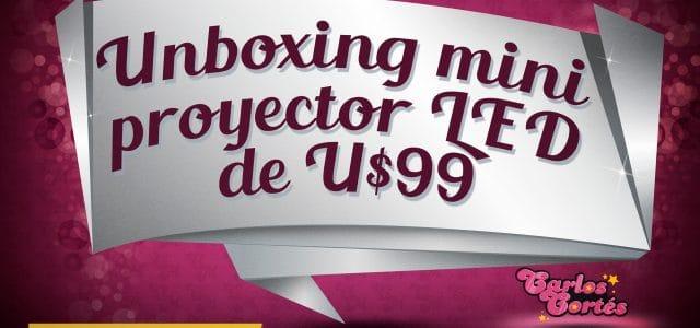 Unboxing videoproyector LED de U$99 de Brainiacs