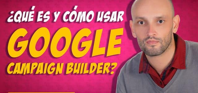 ¿Qué es y cómo usar Google Campaign Builder?