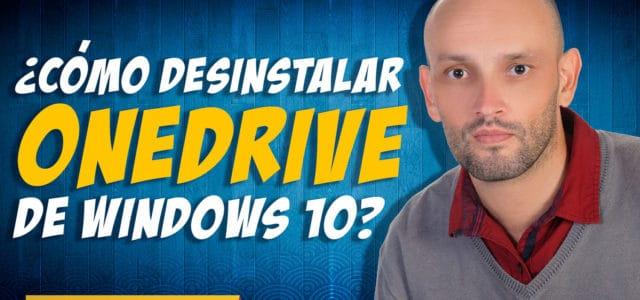 ¿Cómo desinstalar (eliminar) Microsoft Onedrive de Windows 10?