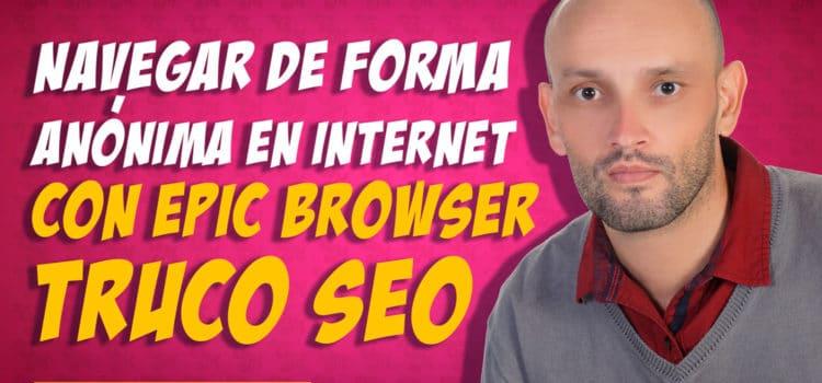 Navegar de forma anónima en Internet con Epic Browser. En español