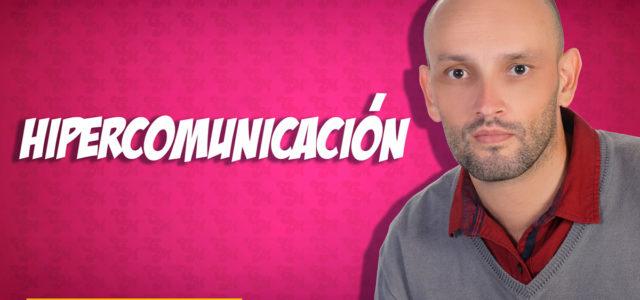 ¿Qué es la hipercomunicación?